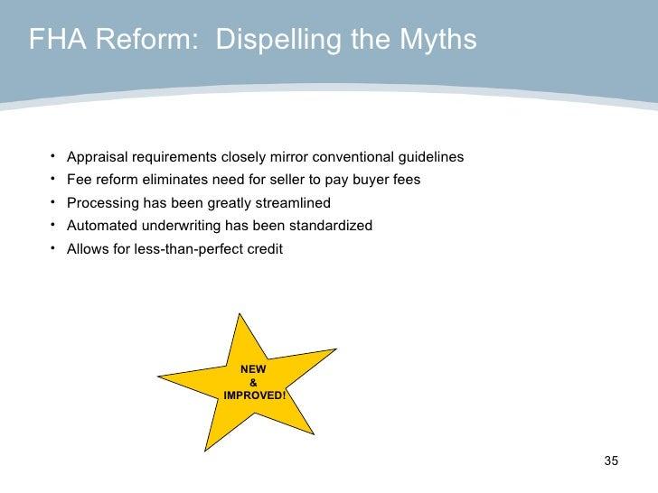 <ul><li>Appraisal requirements closely mirror conventional guidelines </li></ul><ul><li>Fee reform eliminates need for sel...