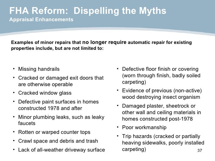 FHA Reform:  Dispelling the Myths Appraisal Enhancements <ul><li>Examples of minor repairs that  no longer require  automa...