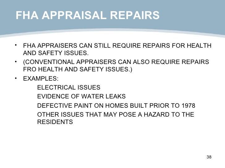 FHA APPRAISAL REPAIRS <ul><li>FHA APPRAISERS CAN STILL REQUIRE REPAIRS FOR HEALTH AND SAFETY ISSUES. </li></ul><ul><li>(CO...