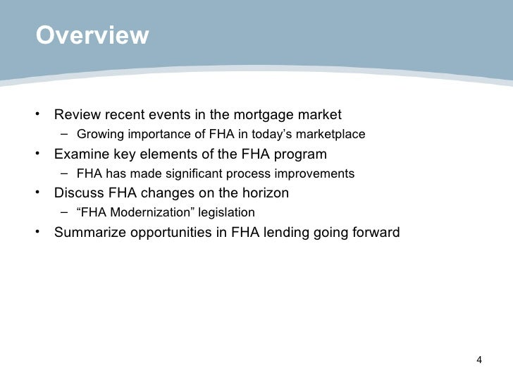 Overview <ul><li>Review recent events in the mortgage market </li></ul><ul><ul><li>Growing importance of FHA in today's ma...