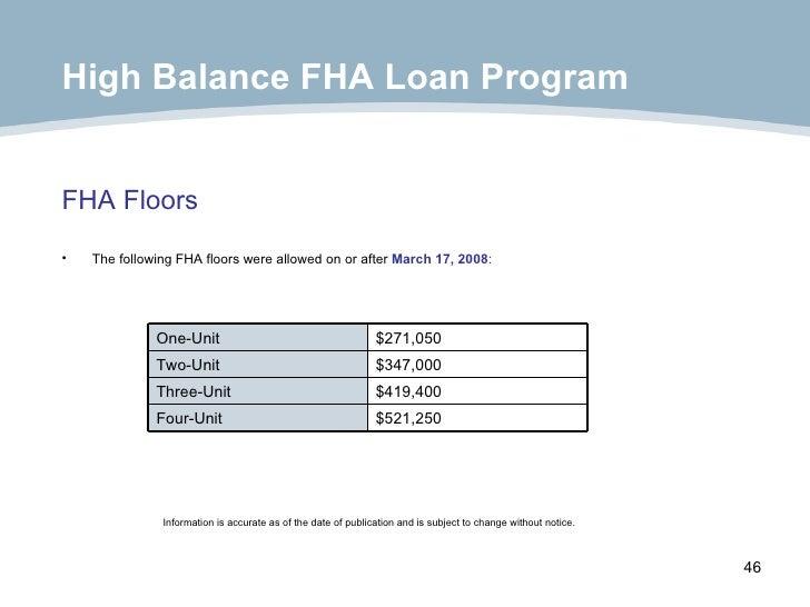 FHA Floors <ul><li>The following FHA floors were allowed on or after  March 17, 2008 : </li></ul>High Balance FHA Loan Pro...