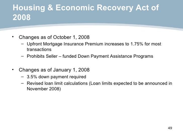 Housing & Economic Recovery Act of 2008 <ul><li>Changes as of October 1, 2008 </li></ul><ul><ul><li>Upfront Mortgage Insur...