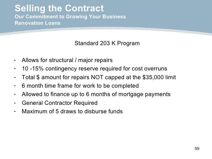 Selling the Contract Our Commitment to Growing Your Business Renovation Loans <ul><li>Standard 203 K Program </li></ul><ul...