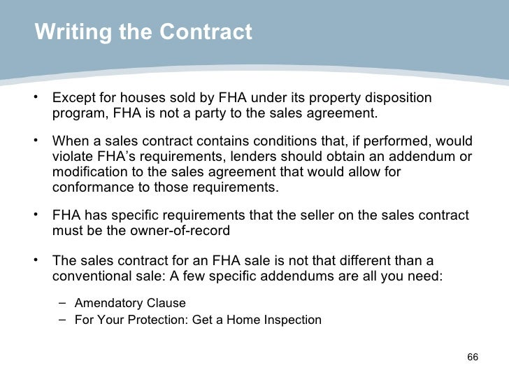 Writing the Contract <ul><li>Except for houses sold by FHA under its property disposition program, FHA is not a party to t...