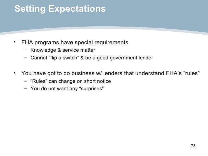 Setting Expectations <ul><li>FHA programs have special requirements  </li></ul><ul><ul><li>Knowledge & service matter  </l...