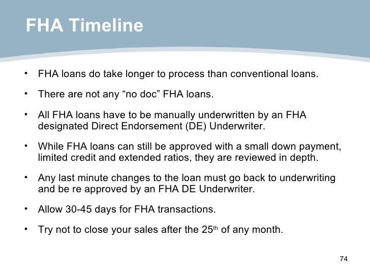 """FHA Timeline <ul><li>FHA loans do take longer to process than conventional loans. </li></ul><ul><li>There are not any """"no ..."""