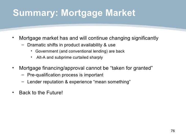 Summary: Mortgage Market <ul><li>Mortgage market has and will continue changing significantly </li></ul><ul><ul><li>Dramat...