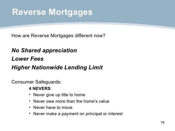 Reverse Mortgages <ul><li>How are Reverse Mortgages different now? </li></ul><ul><li>No Shared appreciation  </li></ul><ul...