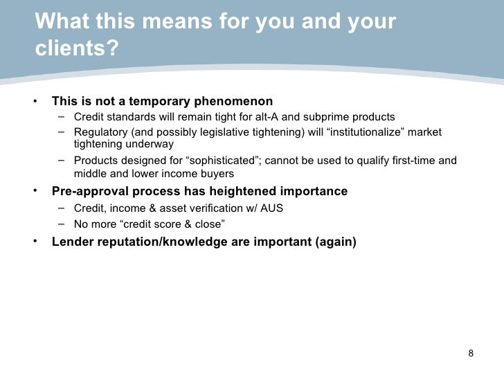What this means for you and your clients? <ul><li>This is not a temporary phenomenon </li></ul><ul><ul><li>Credit standard...
