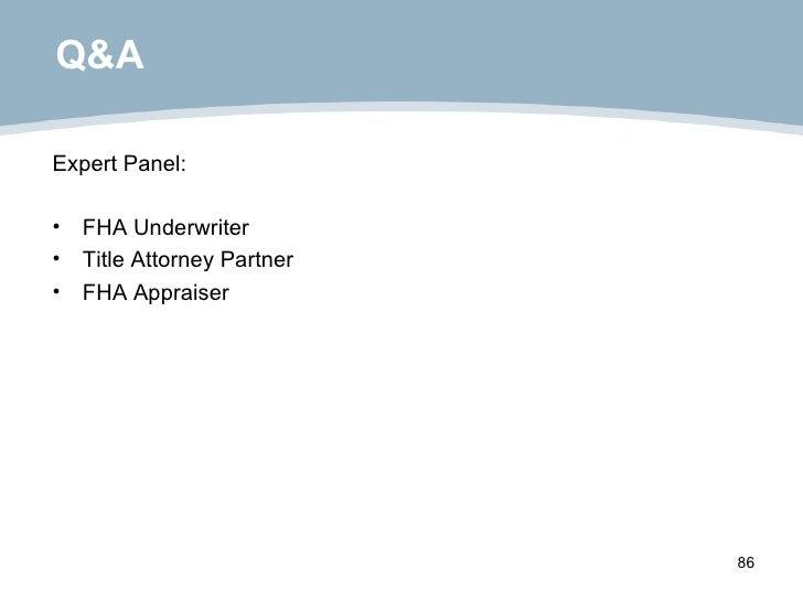 Q&A <ul><li>Expert Panel: </li></ul><ul><li>FHA Underwriter </li></ul><ul><li>Title Attorney Partner </li></ul><ul><li>FHA...