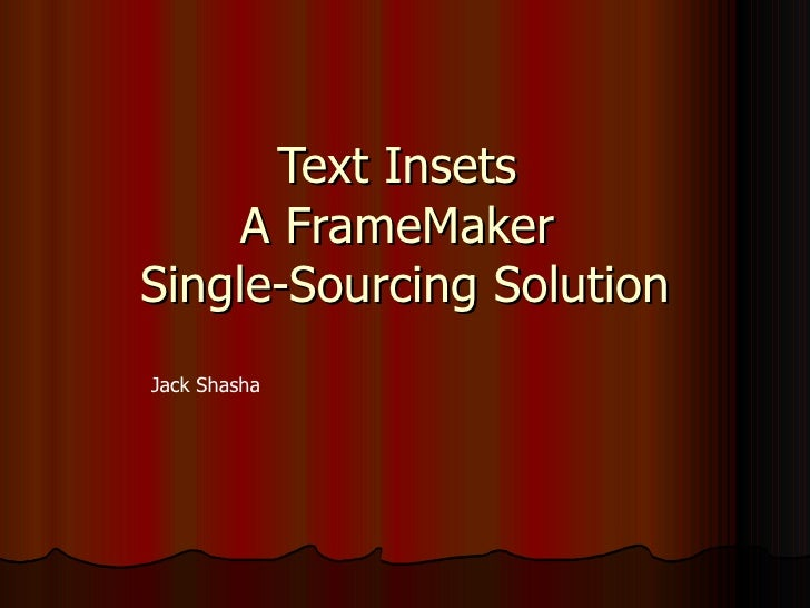 Text Insets  A FrameMaker  Single-Sourcing Solution Jack Shasha