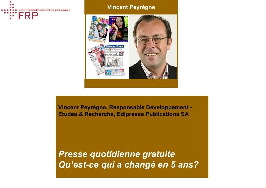 Vincent Peyrègne Presse quotidienne gratuite Qu'est-ce qui a changé en 5 ans?        Presse gratuite,       qu'est-ce qui ...