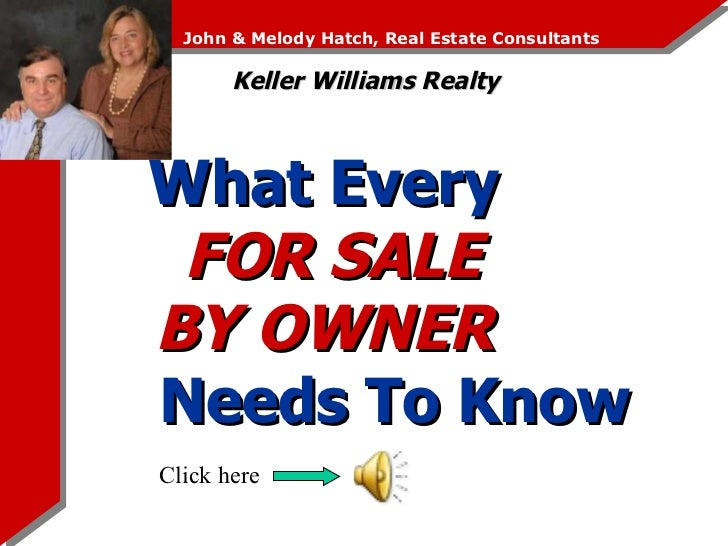 What Every  FOR SALE  BY OWNER   Needs To Know John & Melody Hatch, Real Estate Consultants Keller Williams Realty Click h...