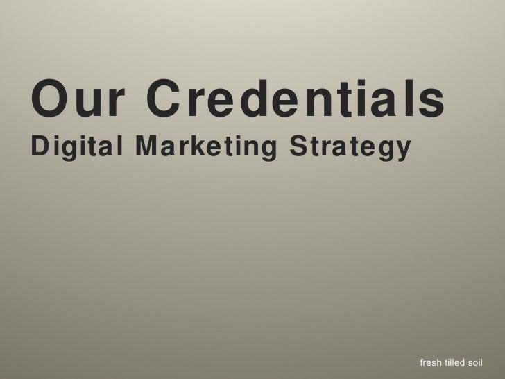 <ul><li>Our Credentials </li></ul><ul><li>Digital Marketing Strategy </li></ul>