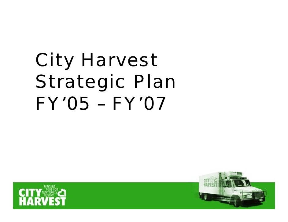 City Harvest Strategic Plan FY'05 – FY'07