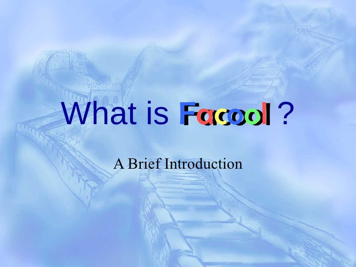 What is  F a c o o l   ? A Brief Introduction Facool