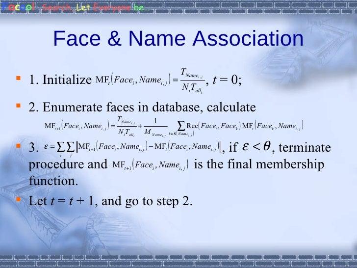 Face & Name Association <ul><li>1. Initialize  ,  t  = 0; </li></ul><ul><li>2. Enumerate faces in database, calculate </li...