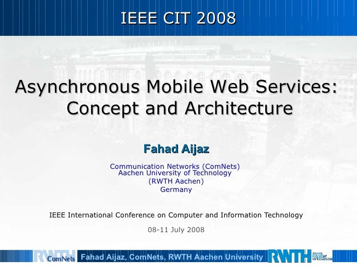 IEEE CIT 2008 Fahad Aijaz Communication Networks (ComNets)  Aachen University of Technology  (RWTH Aachen) Germany IEEE In...