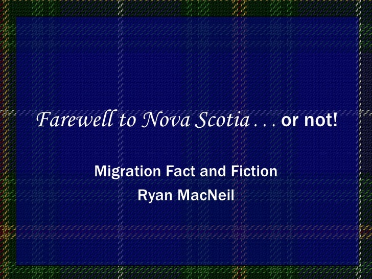 Farewell to Nova Scotia  . . .  or not! Migration Fact and Fiction Ryan MacNeil