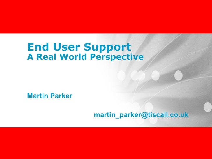 End User Support A Real World Perspective Martin Parker [email_address]