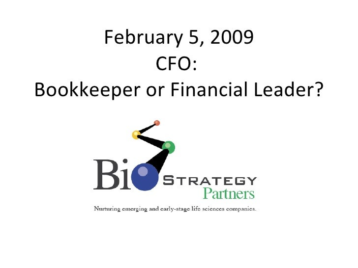 February 5, 2009 CFO:  Bookkeeper or Financial Leader?