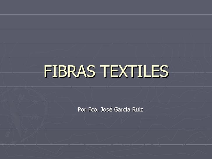 FIBRAS TEXTILES Por Fco. José García Ruiz
