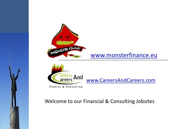 www.monsterfinance.eu                    www.CareersAndCareers.com   Welcome to our Financial & Consulting Jobsites