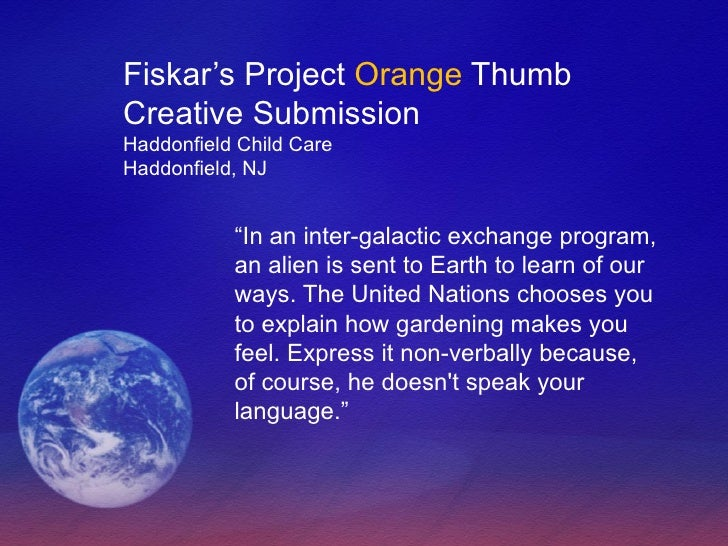 "Fiskar's Project  Orange  Thumb Creative Submission Haddonfield Child Care Haddonfield, NJ "" In an inter-galactic exchange..."