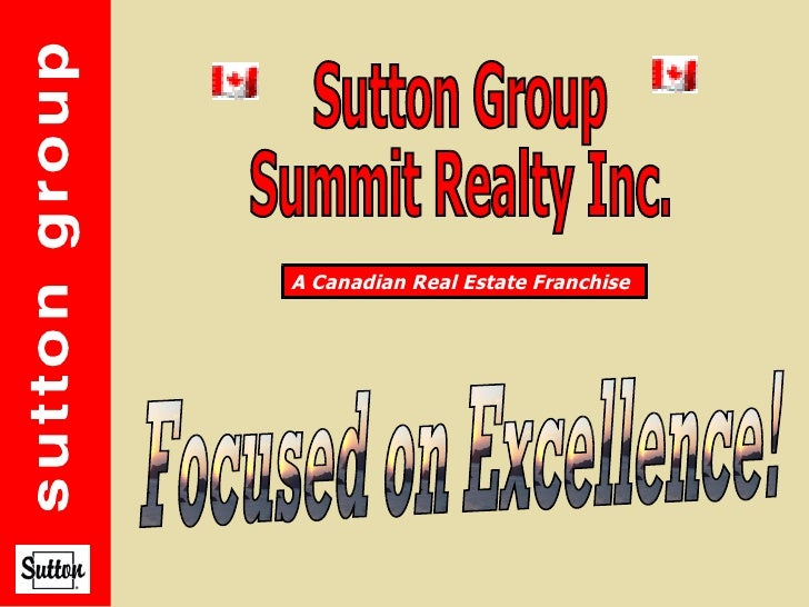 Sutton Group Summit Realty Inc. Focused on Excellence! A Canadian Real Estate Franchise