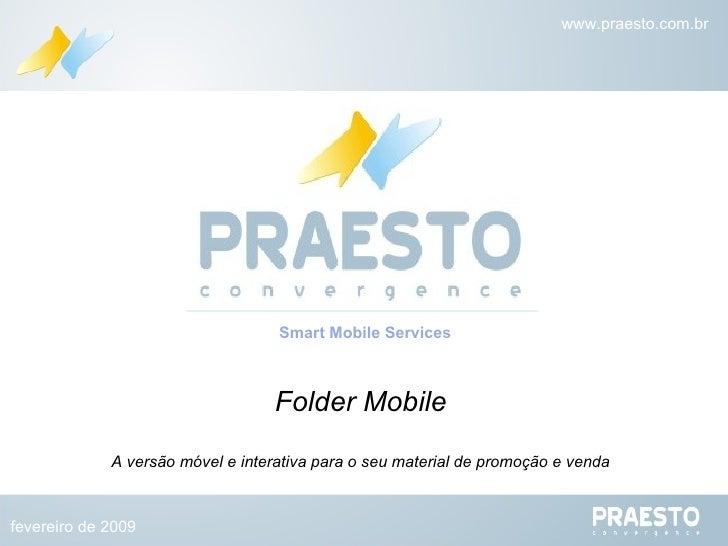 Folder Mobile A versão móvel e interativa para o seu material de promoção e venda Smart Mobile Services fevereiro de 2009 ...