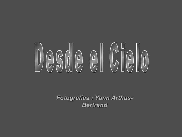 Desde el Cielo Fotografías : Yann Arthus-Bertrand
