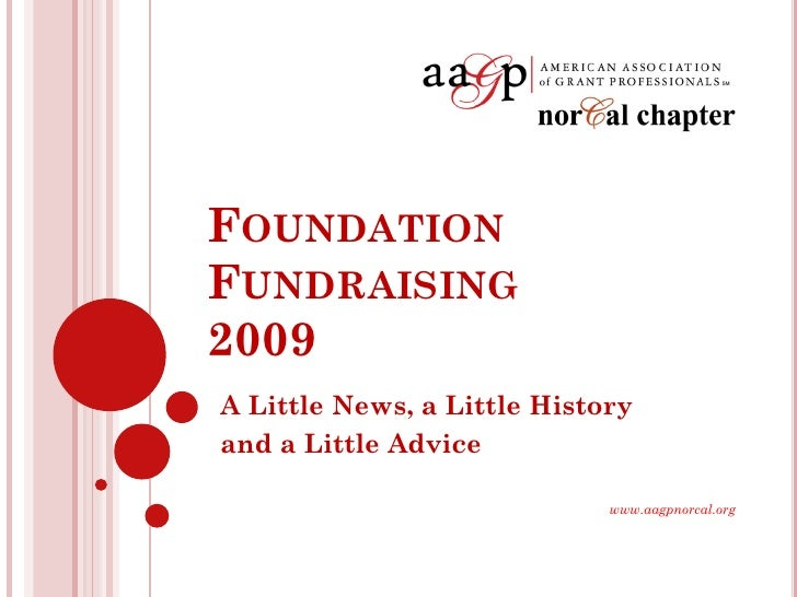 FOUNDATION FUNDRAISING 2009 A Little News, a Little History and a Little Advice                               www.aagpnorc...