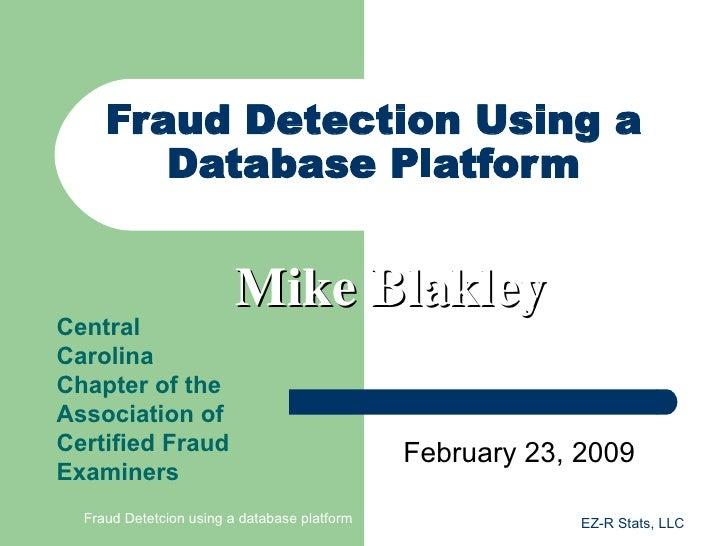 Fraud Detection Using a         Database Platform                            Mike Blakley Central Carolina Chapter of the ...