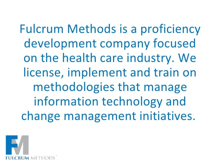 Fulcrum Methods is a proficiency development company focused on the health care industry. We license, implement and train ...