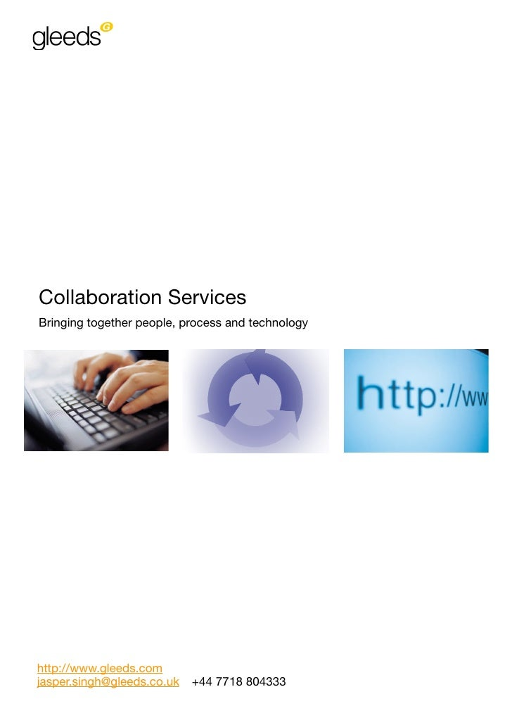Collaboration Services Bringing together people, process and technology     http://www.gleeds.com jasper.singh@gleeds.co.u...