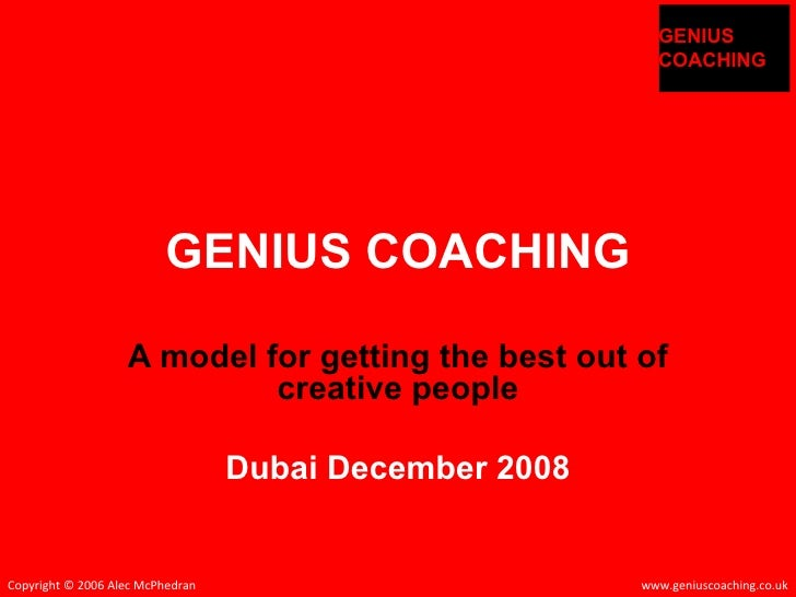 GENIUS COACHING A model for getting the best out of creative people Dubai December 2008