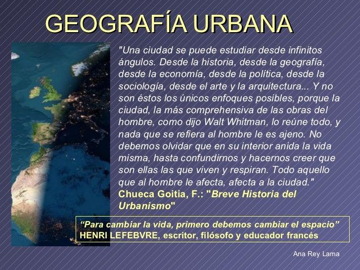 """GEOGRAFÍA URBANA """"Una ciudad se puede estudiar desde infinitos ángulos. Desde la historia, desde la geografía, desde ..."""