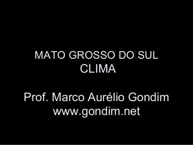 MATO GROSSO DO SUL  CLIMA Prof. Marco Aurélio Gondim www.gondim.net