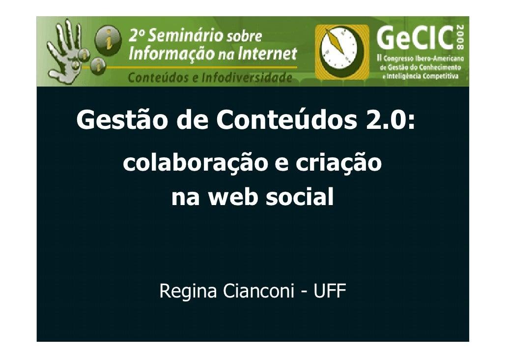 Gestão de Conteúdos 2.0:    colaboração e criação        na web social        Regina Cianconi - UFF