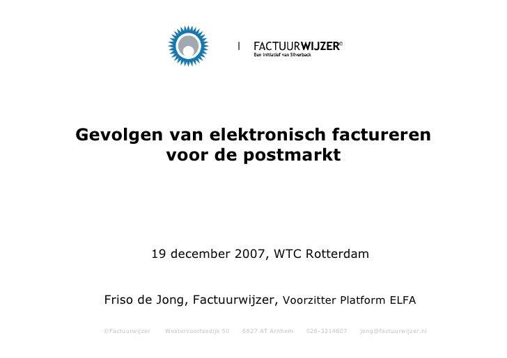 Gevolgen van elektronisch factureren         voor de postmarkt                        19 december 2007, WTC Rotterdam     ...