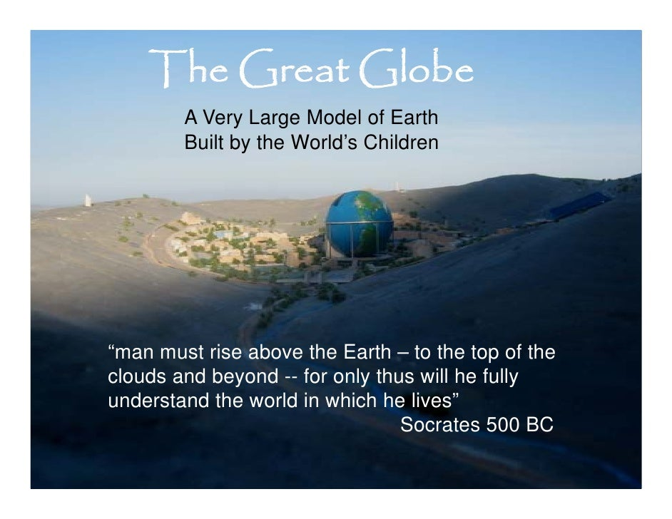 "The Great Globe         A Very Large Model of Earth         Built by the World's Children     ""man must rise above the Ear..."
