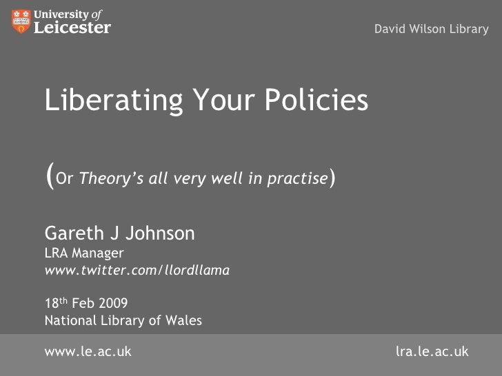 David Wilson Library     Liberating Your Policies  (Or Theory's all very well in practise) Gareth J Johnson LRA Manager ww...