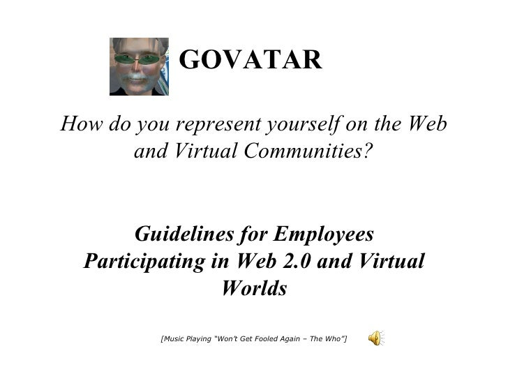 GOVATAR   How do you represent yourself on the Web and Virtual Communities? Guidelines for Employees Participating in Web ...