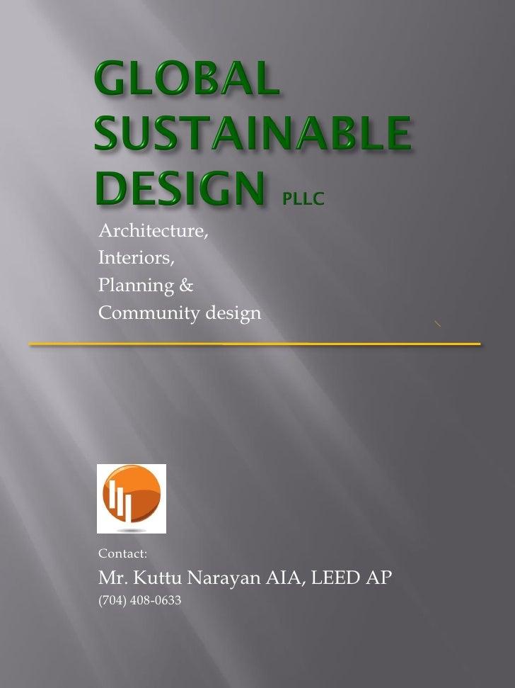 Architecture, Interiors, Planning & Community design     Contact: Mr. Kuttu Narayan AIA, LEED AP (704) 408-0633