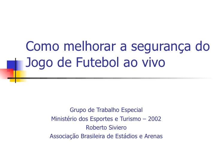 Como melhorar a segurança do Jogo de Futebol ao vivo             Grupo de Trabalho Especial    Ministério dos Esportes e T...