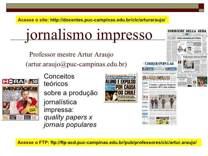 jornalismo impresso   Professor mestre Artur Araujo  (artur.araujo@puc-campinas.edu.br) Conceitos teóricos sobre a produçã...