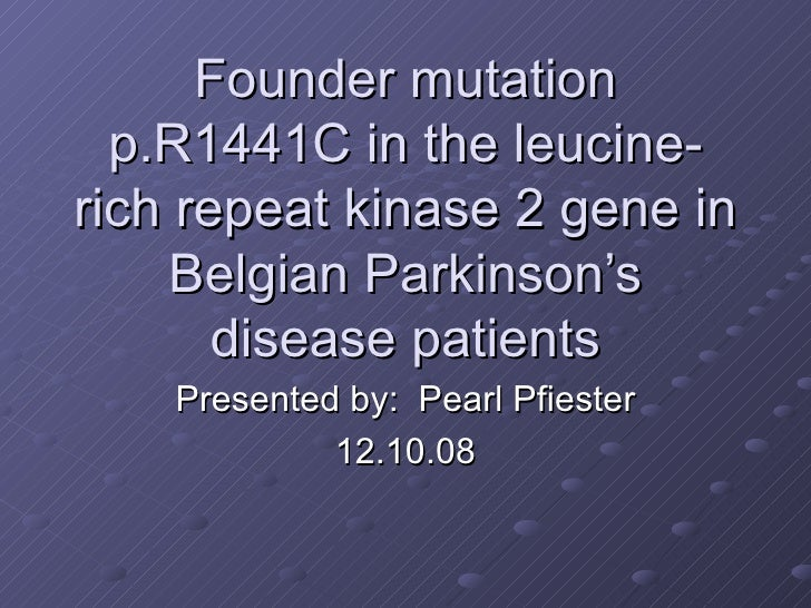 Founder mutation p.R1441C in the leucine-rich repeat kinase 2 gene in Belgian Parkinson's disease patients Presented by:  ...