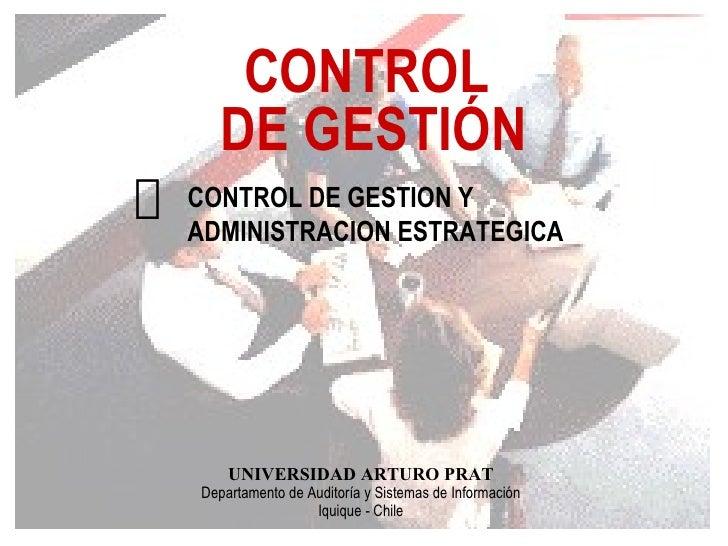 CONTROL  DE GESTIÓN UNIVERSIDAD ARTURO PRAT Departamento de Auditoría y Sistemas de Información Iquique - Chile <ul><li>CO...