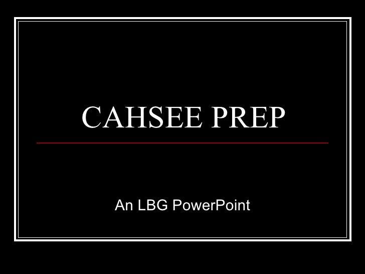 CAHSEE PREP An LBG PowerPoint