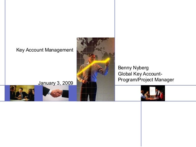 Benny Nyberg Global Key Account- Program/Project Manager Key Account Management January 3, 2009